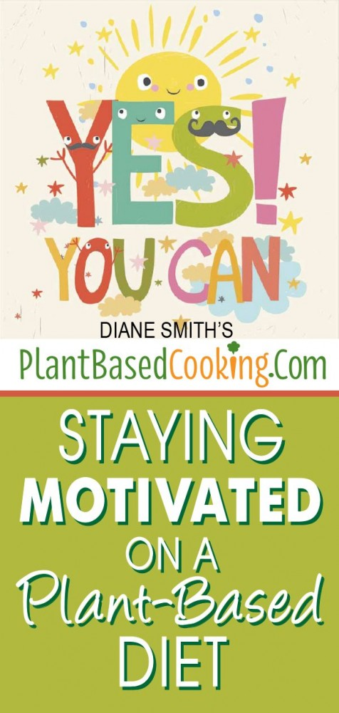 "Yes you Can! ""Staying Motivated on a Plant-Based Diet"""
