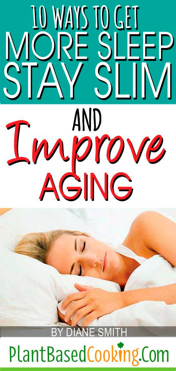 """10 ways to get more sleep, stay slim, and improve aging Article by Diane Smith of Plantbasedcooking.com"""