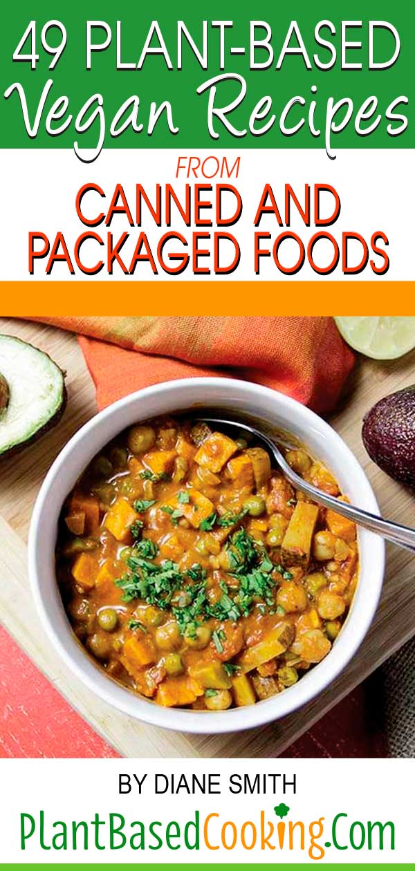 """""""49 Plant-Based Vegan Recipes from Canned and Packaged Foods Article by Diane Smith of PlantBasedCooking.com"""""""