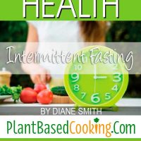 """Intermittent Fasting for Optimum Health Article - Why would you want to fast, you say? by Diane Smith of PlantBasedCooking.com"""