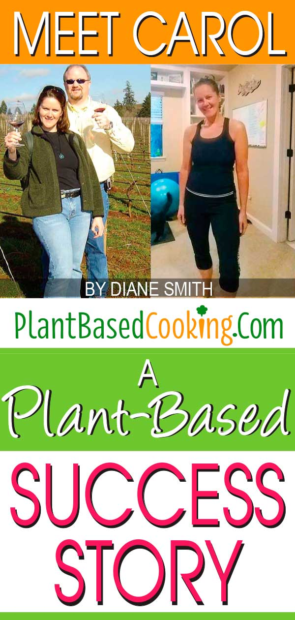 """Meet Carol - A Plant-Based Success Story by Diane Smith of PlantBasedCooking.com"""