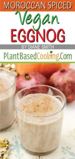 """""""Moroccan Spiced Vegan Eggnog by Diane Smith of plantbasedcooking.com"""""""