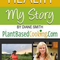 """Journey to Health, My Story by Diane Smith of plantbasedcooking.com"