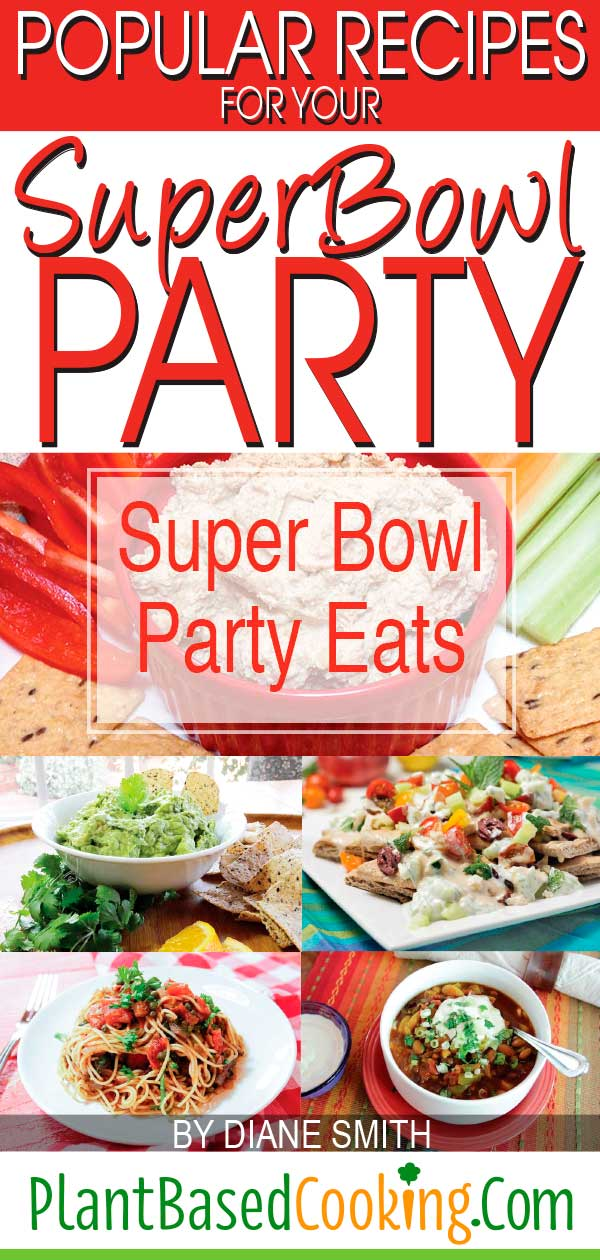 """""""Popular Recipes for your Super Bowl Party Article by Diane Smith of PlantBasedCooking.com"""""""