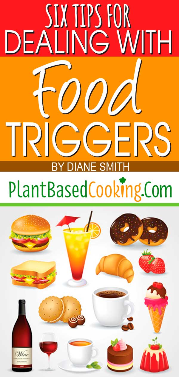 """Six Tips for Dealing with Food Triggers by Diane Smith, plantbasedcooking.com"""
