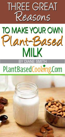 Three Great Reasons to Make Your Own Almond and Other Plant-Based Milk Article, plantbasedcooking.com