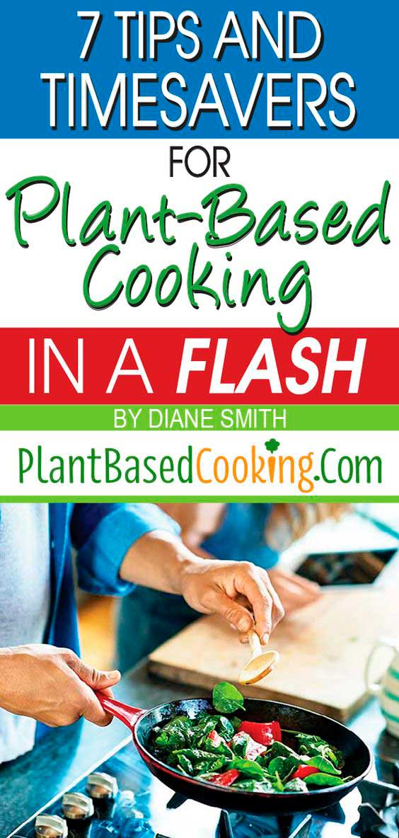 7 Tips and Timesavers for Plant-Based Cooking in a Flash Article, plantbasedcooking.com