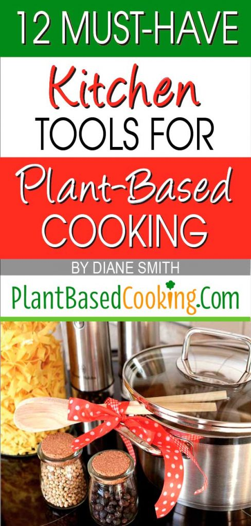 12 Must-Have Kitchen Tools for Plant-Based Cooking by Diane Smith of PlantBasedCooking.com