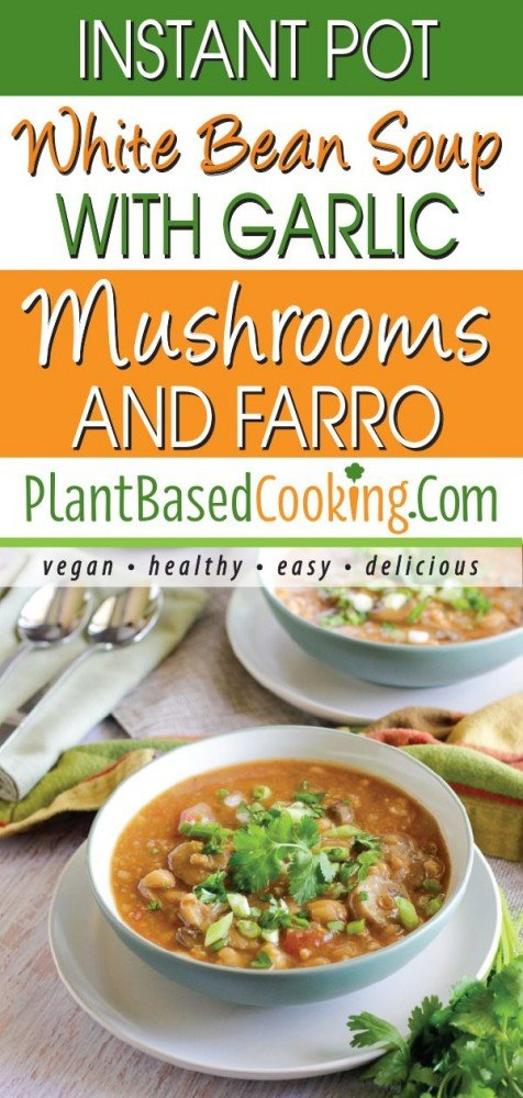 Instant Pot White Bean Soup with Garlic, Mushrooms and Farro by Diane Smith of PlantBasedCooking.com