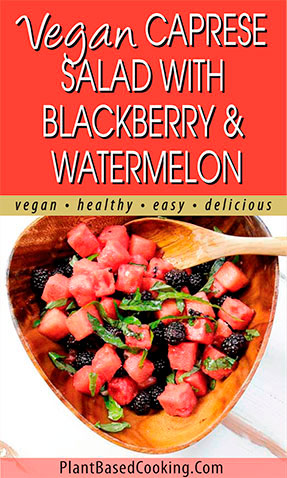 Vegan Caprese Salad with Blackberries & Watermelon